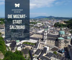 Städtetrip durch die Mozartstadt Salzburg